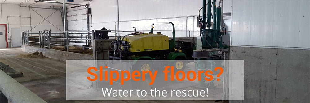 Slippery barn floors? Water to the rescue!